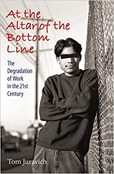 At the Altar of the Bottom Line: The Degradation of Work in the 21st Century (Culture, Politics, and the Cold War) by Thomas Juravich (2009-12-01)