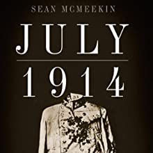July 1914: Countdown to War Audiobook by Sean McMeekin Narrated by Steve Coulter