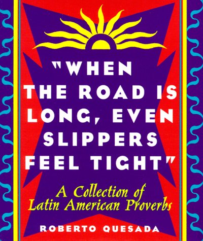 When the Road Is Long, Even Slippers Feel Tight: A Collections of Latin American Proverbs (English and Spanish Edition)