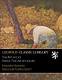img - for The Art of Life Series: The Use of Leisure book / textbook / text book