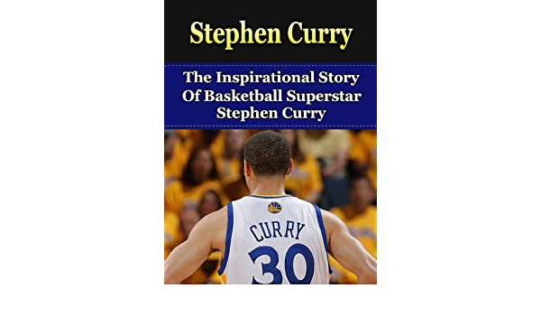 Stephen Curry: The Inspirational Story of Basketball Superstar ...