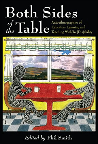 Both Sides of the Table: Autoethnographies of Educators Learning and Teaching With/In [Dis]ability (Disability Studies i