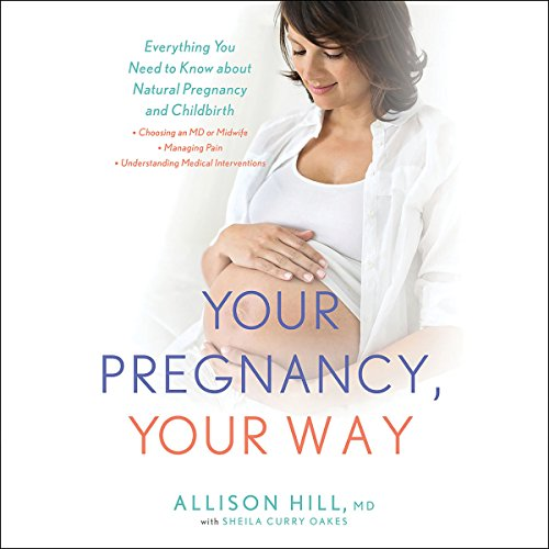 Your Pregnancy, Your Way: Everything You Need to Know About Natural Pregnancy and Childbirth