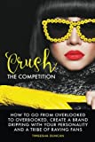 img - for Crush the Competition: How to Go From Overlooked to Overbooked, Stand Out and Create a Tribe of Raving Fans book / textbook / text book
