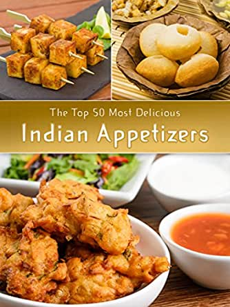 Indian Appetizers: The Top 50 Most Delicious Indian