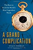 Image of A Grand Complication: The Race to Build the World's Most Legendary Watch