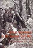 British Volunteers in the Spanish Civil War: The British Battalion in the International Brigades 1936-1939