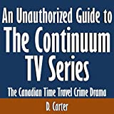 img - for An Unauthorized Guide to the Continuum TV Series: The Canadian Time Travel Crime Drama book / textbook / text book