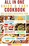 All In One Quick And Easy Cookbook - Quick, Easy and Delicious Recipes for Seafood, Juices, Desserts, Snacks, Salads, Risottos: The Real Quick and Easy ... Two, 30 Minute Meals,Delicious Recipes 1)