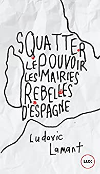Squatter le pouvoir par Ludovic Lamant