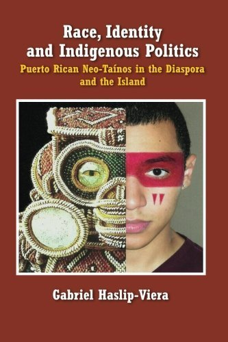 Race, Identity and Indigenous Politics: Puerto Rican Neo-Tainos in the Diaspora and the Island by Gabriel Haslip-Viera (2013-06-19) (Viera Shopping)