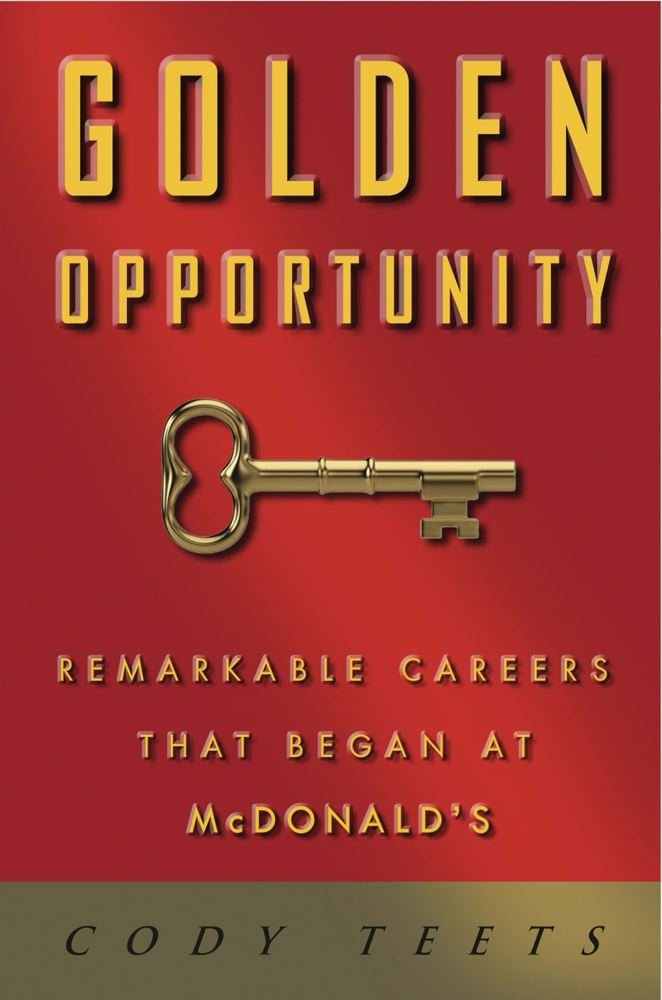 Golden Opportunity: Remarkable Careers That Began at McDonald's