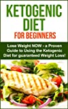 Ketogenic Diet: Ketogenic Diet for Beginners - Lose Weight NOW! A proven Guide to Using the Ketogenic Diet for Guarenteed Weight Loss!: Ketogenic Diet ... (Ketogenic Diet for Weight Loss Book 1)
