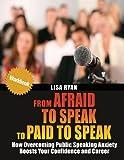 From Afraid to Speak to Paid to Speak, Lisa Ryan, 1484038150