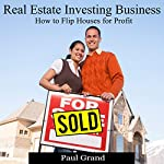 Real Estate Investing Business: How to Flip Houses for Profit | Paul Grand