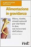 Alimentazione in gravidanza. Menu, ricette, rimedi naturalia per star bene in due, nei nove mesi dell'attesa