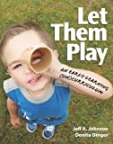 img - for Let Them Play: An Early Learning (Un)Curriculum by Dinger, Denita, Johnson, Jeff A. (2012) Paperback book / textbook / text book