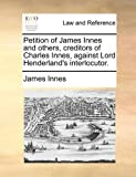 Petition of James Innes and Others, Creditors of Charles Innes, Against Lord Henderland's Interlocutor, James Innes, 1171419589
