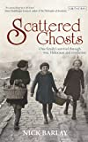 Scattered Ghosts : One Family's Survival Through War, Holocaust and Revolution, Barlay, Nick, 1780766629