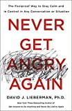 img - for Never Get Angry Again: The Foolproof Way to Stay Calm and in Control in Any Conversation or Situation book / textbook / text book