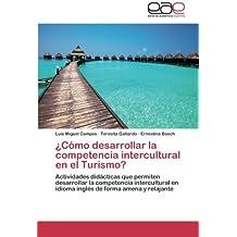 ¿Cómo desarrollar la competencia intercultural en el Turismo?: Actividades didácticas que permiten desarrollar la competencia intercultural en idioma ... de forma amena y relajante (Spanish Edition)
