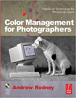 Color Management for Photographers: Hands on Techniques for Photoshop Users