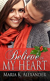 Believe in My Heart (Tangled Hearts Series Book 4) by [Alexander, Maria K.]