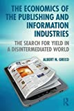 img - for The Economics of the Publishing and Information Industries: The Search for Yield in a Disintermediated World book / textbook / text book