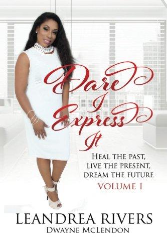 Download Dare I Express It: Heal the Past Live the Present Dream The Future Volume I (Volume 1) pdf