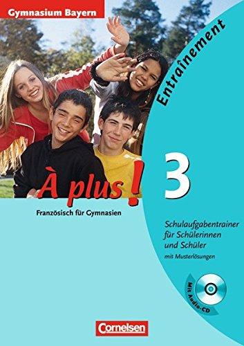 À plus ! - Ausgabe 2004: Band 3 - Entraînement: Schulaufgabentrainer - Gymnasium Bayern: Arbeitsheft mit eingelegten Musterlösungen und CD