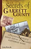Secrets of Garrett County: Little-Known Stories & Hidden History of Maryland s Westernmost County (Volume 1)