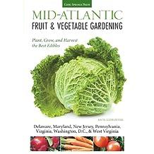 Mid-Atlantic Fruit & Vegetable Gardening: Plant, Grow, and Harvest the Best Edibles - Delaware, Maryland, New Jersey, Pennsylvania, Virginia, Washington, ... (Fruit & Vegetable Gardening Guides)