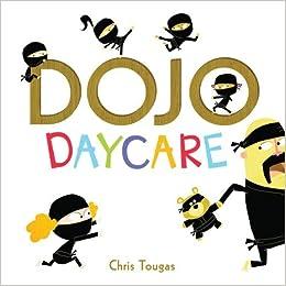 Dojo Daycare: Chris Tougas: 9781771470575: Amazon.com: Books
