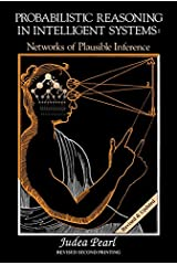 Probabilistic Reasoning in Intelligent Systems: Networks of Plausible Inference (Morgan Kaufmann Series in Representation and Reasoning) Kindle Edition