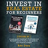 Invest in Real Estate for Beginners: 2 Books in 1: Create Wealth Investing in Real Estate and Rental Property. a Step by Step Guide for Your Financial Freedom.