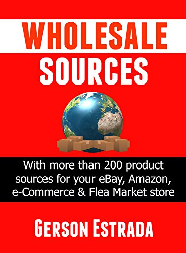 Wholesale Sources: With more than 200 Product Sources for your eBay, Amazon, Flea Market and E-Commerce store.