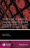 Evidence-Based Emergency Care, Jesse M. Pines and Worth W. Everett, 1405154004