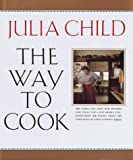 The Way to Cook by Child, Julia (1989) Hardcover