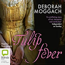 Tulip Fever  Audiobook by Deborah Moggach Narrated by Rula Lenska