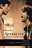 Afterlife -- Ghostly Comedies, Rosary Hartel O'Neill, 1462057535