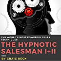 The Hypnotic Salesman I + II: The World's Most Powerful Sales Techniques Audiobook by Craig Beck Narrated by Craig Beck