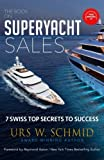 the book on superyacht sales 7 swiss top secrets to succeed
