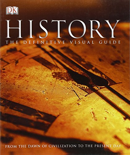 History The Definitive Visual Guide: From the Dawn of Civilization to the Present Day