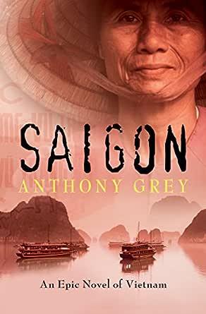 Saigon: An Epic Novel of Vietnam eBook: Grey, Anthony ...