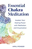 Essential Chakra Meditation: Awaken Your Healing Power with Meditation and Visualization