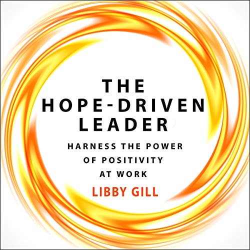 The Hope-Driven Leader: Harness the Power of Positivity at Work ()