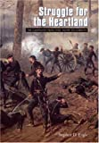 Front cover for the book Struggle for the Heartland: The Campaigns from Fort Henry to Corinth (Great Campaigns of the Civil War) by Stephen D. Engle