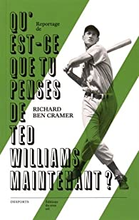 Qu'est-ce que tu penses de Ted Williams maintenant ? par  Richard Ben Cramer