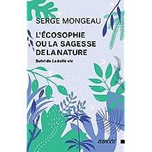 L'écosophie ou la sagesse de la nature: suivi de La belle vie