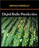 Digital Radio Production, Connelly, Donald, 1577666925
